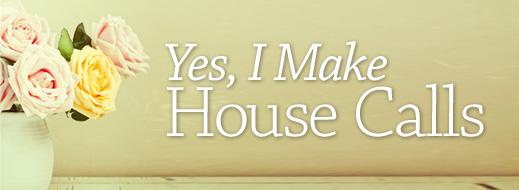 Yes, I Make House Calls
