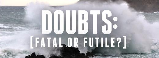 Doubts - Fatal or Futile