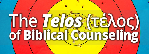 The Telos of Biblical Counseling
