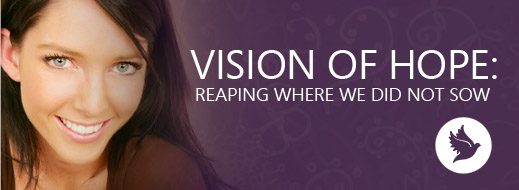 Vision of Hope - Reaping Where We Did Not Sow