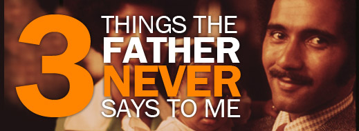 3 Things the Father Never Says to Me