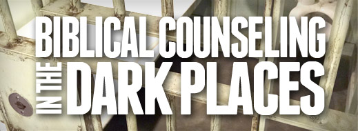Biblical Counseling in the Dark Places