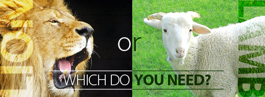 Lion or Lamb - Which Do You Need