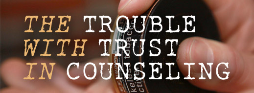 The Trouble with Trust in Counseling