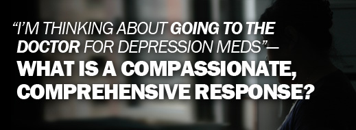 Biblical Counseling and Depression - I'm Thinking about Going to the Doctor for Depression Meds