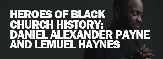 Black Church History - Heroes of Black Church History Daniel Alexander Payne and Lemuel Haynes