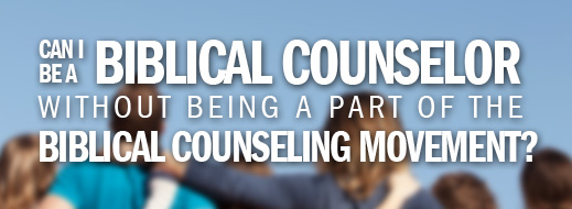Can I Be a Biblical Counselor without Being a Part of the Biblical Counseling Movement