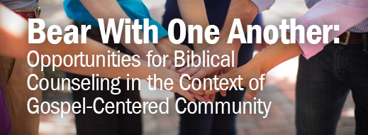Biblical Counseling and Small Group Ministry - Bear With One Another