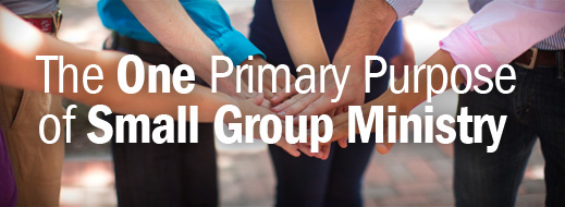 Biblical Counseling and Small Group Ministry - The One Primary Purpose of Small Group Ministry