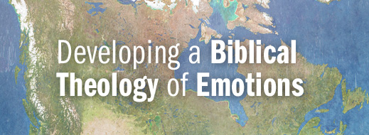 2014 BC in Canada Series--Developing a Biblical Theology of Emotions