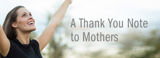 Mother's Day 2013--A Thank You Note to Mothers