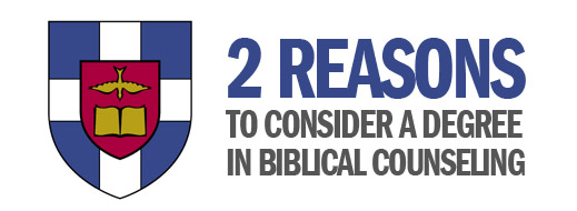 2 Reasons to Consider a Degree in Biblical Counseling