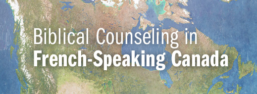 2014 BC in Canada Series--Biblical Counseling in French-Speaking Canada
