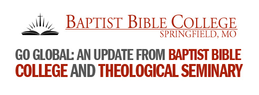 Go Global - An Update from Baptist Bible College and Theological Seminary