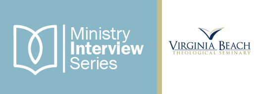Ministry Interview Series--Virginia Beach Theological Seminary