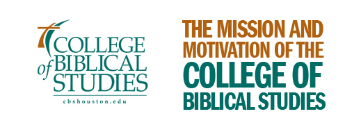 The Mission and Motivation of the College of Biblical Studies