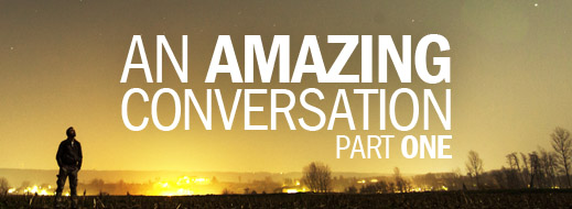 An Amazing Conversation - Part One