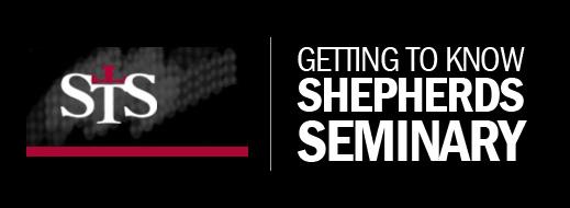 Getting to Know Shepherds Seminary