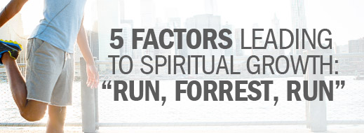 5 Factors Leading to Spiritual Growth--Run, Forrest, Run