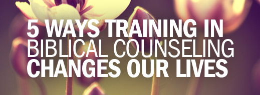 5 Ways Training in Biblical Counseling Changes Our Lives