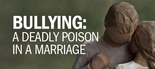 Bullying--A Deadly Poison in a Marriage