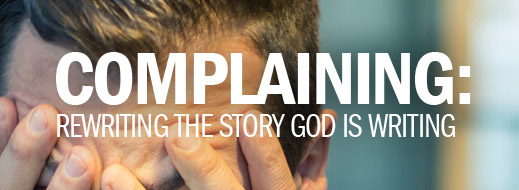 Complaining - Rewriting the Story God Is Writing