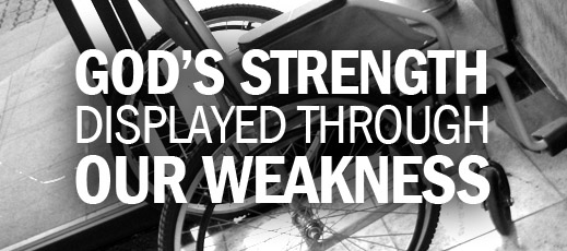 God's Strength Displayed Through Our Weakness