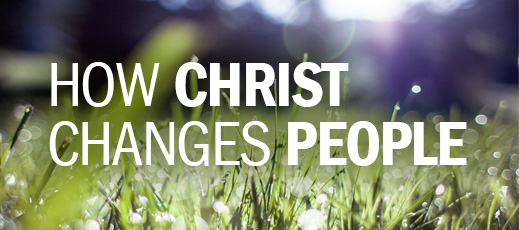 How Christ Changes People
