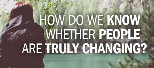 How Do We Know Whether People Are Truly Changing