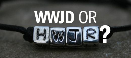 WWJD or HWJR