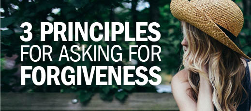 3 Principles for Asking for Forgiveness