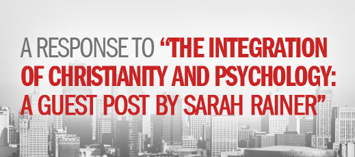 A Response to The Integration of Christianity and Psychology - A Guest Post by Sarah Rainer