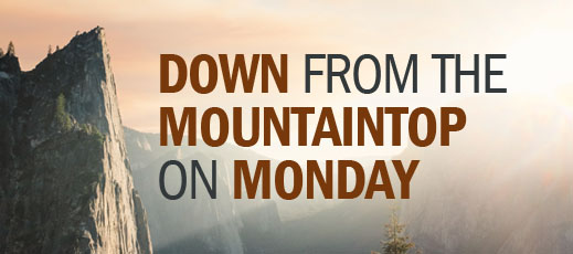 Down from the Mountaintop on Monday