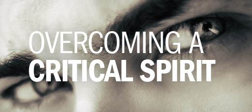 Overcoming a Critical Spirit