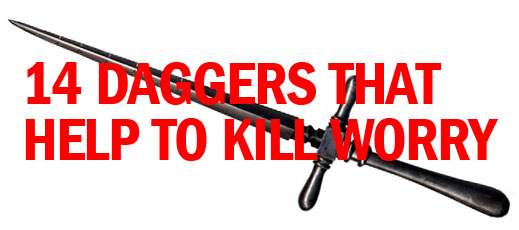 14 Daggers That Help to Kill Worry