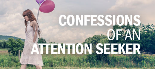 Confessions of an Attention Seeker