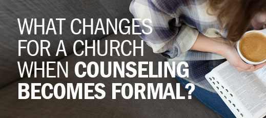 What Changes for a Church when Counseling Becomes Formal