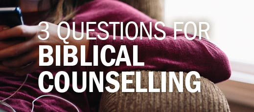 3 Questions for Biblical Counselling