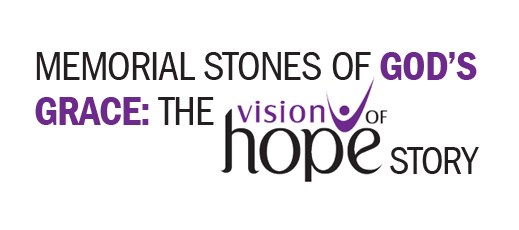 Memorial Stones of God's Grace--The Vision of Hope Story