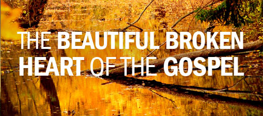 The Beautiful Broken Heart of the Gospel