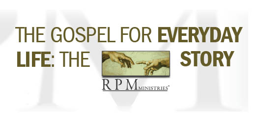 The Gospel for Everyday Life--The RPM Ministry Story