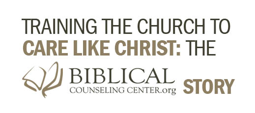 Training the Church to Care Like Christ--The Biblical Counseling Center Story