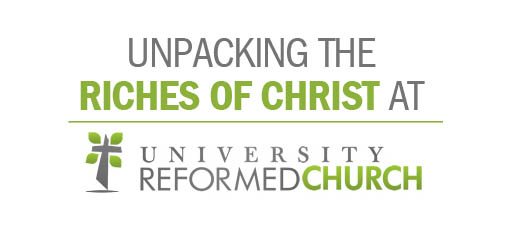Unpacking the Riches of Christ at University Reformed Church