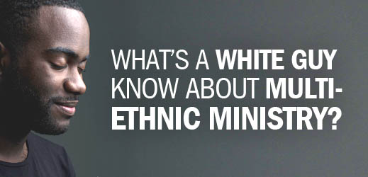 Black History Month--Whats a White Guy Know About Multi-Ethnic Ministry