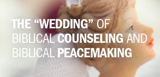 Conflict Resolution Series--The Wedding of Biblical Counseling and Biblical Peacemaking