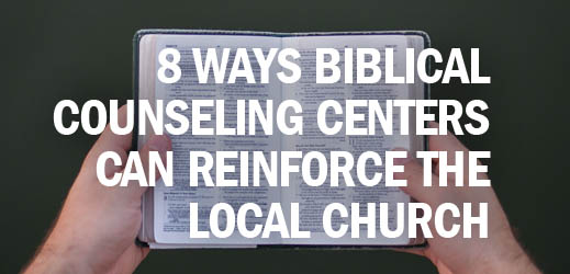 Local Church Equipping--8 Ways Biblical Counseling Centers Can Reinforce the Local Church