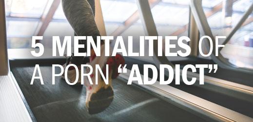 Addiction Series--5 Mentalities of a Porn Addict