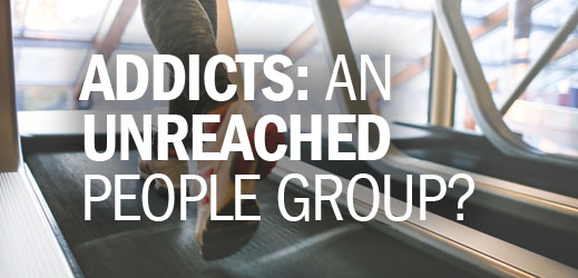 Addiction Series--Addicts An Unreached People Group