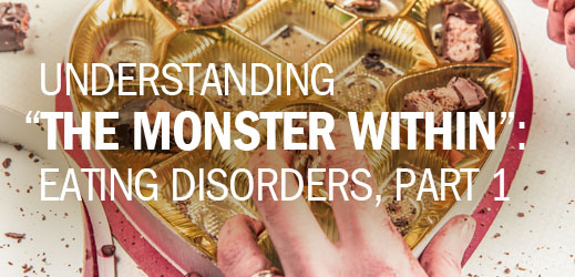 Understanding The Monster Within--Eating Disorders Part 1